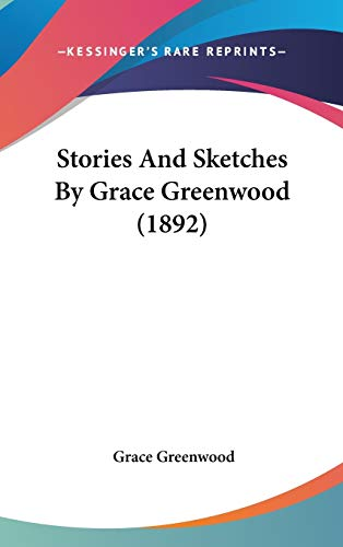 9781436606547: Stories And Sketches By Grace Greenwood (1892)