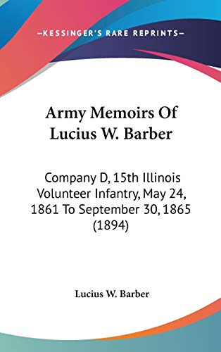 9781436607148: Army Memoirs of Lucius W. Barber: Company D, 15th Illinois Volunteer Infantry, May 24, 1861 to September 30, 1865 (1894)