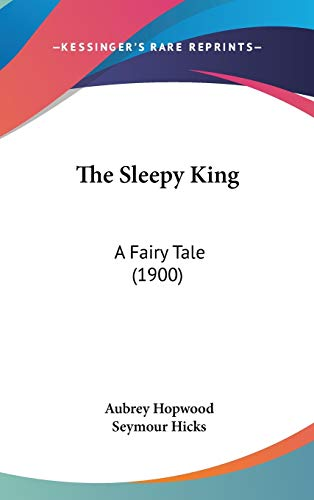 9781436607162: The Sleepy King: A Fairy Tale (1900)