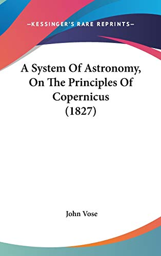 9781436607735: A System Of Astronomy, On The Principles Of Copernicus (1827)