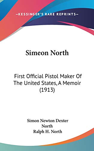 9781436607988: Simeon North: First Official Pistol Maker Of The United States, A Memoir (1913)