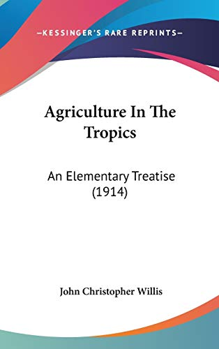 9781436609517: Agriculture In The Tropics: An Elementary Treatise (1914)