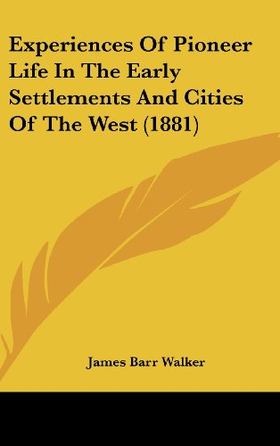 9781436610353: Experiences Of Pioneer Life In The Early Settlements And Cities Of The West (1881)