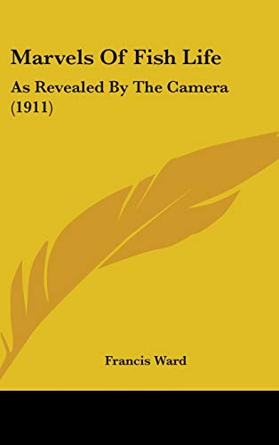 9781436611862: Marvels Of Fish Life: As Revealed By The Camera (1911)