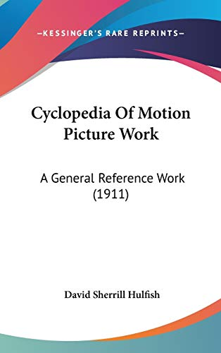 9781436613361: Cyclopedia Of Motion Picture Work: A General Reference Work (1911)