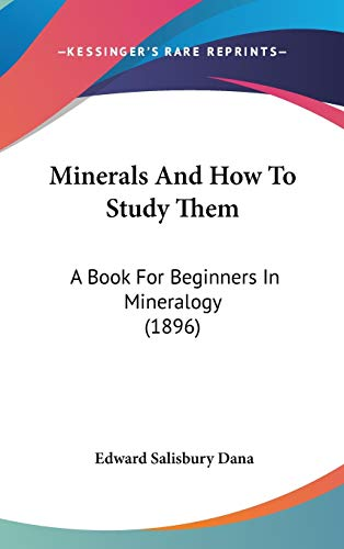9781436613941: Minerals And How To Study Them: A Book For Beginners In Mineralogy (1896)