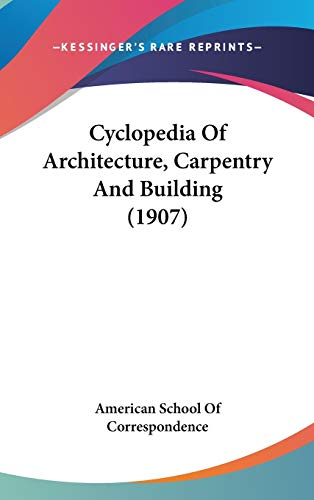 9781436614689: Cyclopedia Of Architecture, Carpentry And Building (1907)