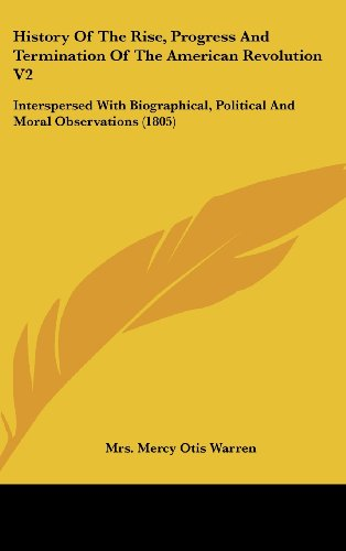 9781436614757: History Of The Rise, Progress And Termination Of The American Revolution V2: Interspersed With Biographical, Political And Moral Observations (1805)