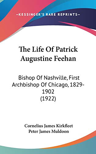 9781436615167: The Life Of Patrick Augustine Feehan: Bishop Of Nashville, First Archbishop Of Chicago, 1829-1902 (1922)