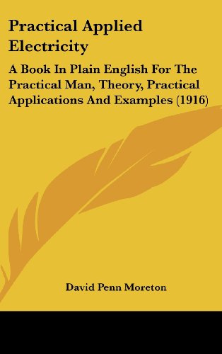 9781436615853: Practical Applied Electricity: A Book In Plain English For The Practical Man, Theory, Practical Applications And Examples (1916)
