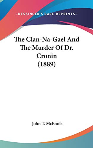 9781436618076: The Clan-Na-Gael And The Murder Of Dr. Cronin (1889)