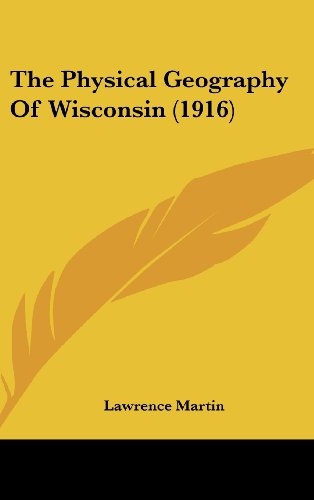 9781436619417: The Physical Geography Of Wisconsin (1916)