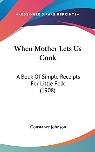 9781436620161: When Mother Lets Us Cook: A Book Of Simple Receipts For Little Folk (1908)