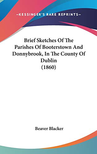 9781436620406: Brief Sketches Of The Parishes Of Booterstown And Donnybrook, In The County Of Dublin (1860)