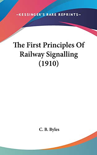 9781436628402: The First Principles of Railway Signalling (1910)