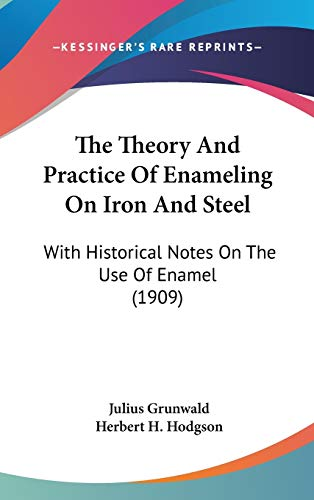 9781436630832: The Theory And Practice Of Enameling On Iron And Steel: With Historical Notes On The Use Of Enamel (1909)
