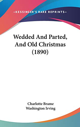 9781436631006: Wedded And Parted, And Old Christmas (1890)