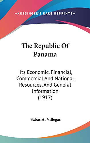 9781436631587: The Republic Of Panama: Its Economic, Financial, Commercial And National Resources, And General Information (1917)