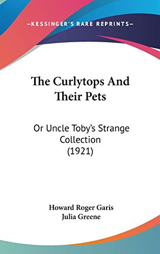 9781436639309: The Curlytops And Their Pets: Or Uncle Toby's Strange Collection (1921)