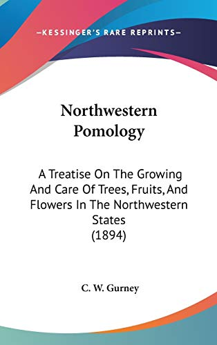 9781436643771: Northwestern Pomology: A Treatise On The Growing And Care Of Trees, Fruits, And Flowers In The Northwestern States (1894)