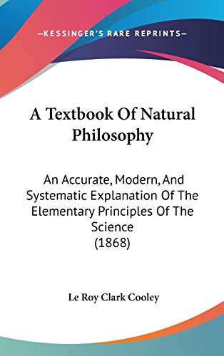 9781436647151: A Textbook Of Natural Philosophy: An Accurate, Modern, And Systematic Explanation Of The Elementary Principles Of The Science (1868)