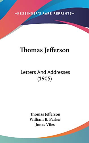 9781436648370: Thomas Jefferson: Letters And Addresses (1905)