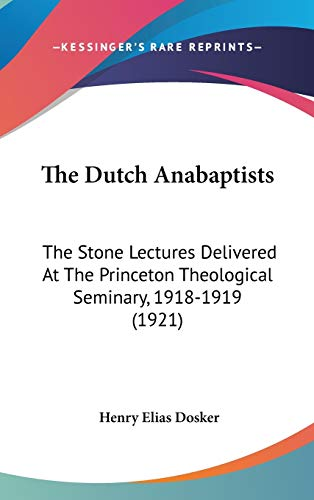 9781436648875: The Dutch Anabaptists: The Stone Lectures Delivered At The Princeton Theological Seminary, 1918-1919 (1921)