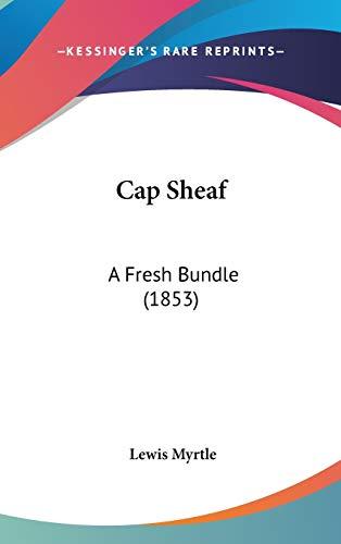 9781436648912: Cap Sheaf: A Fresh Bundle (1853)