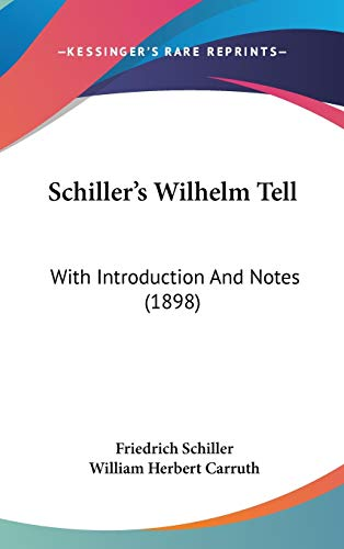 9781436649865: Schiller's Wilhelm Tell: With Introduction And Notes (1898)