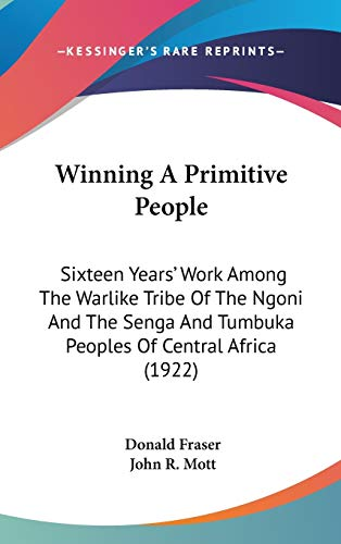 9781436654715: Winning A Primitive People: Sixteen Years' Work Among The Warlike Tribe Of The Ngoni And The Senga And Tumbuka Peoples Of Central Africa (1922)