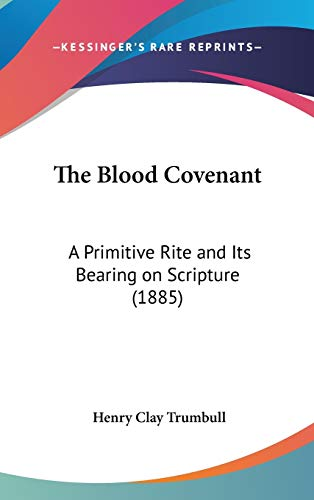 9781436655170: The Blood Covenant: A Primitive Rite and Its Bearing on Scripture (1885)