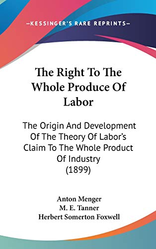9781436659000: The Right To The Whole Produce Of Labor: The Origin And Development Of The Theory Of Labor's Claim To The Whole Product Of Industry (1899)