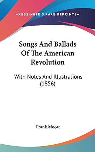 9781436661225: Songs And Ballads Of The American Revolution: With Notes And Illustrations (1856)