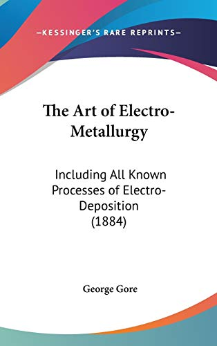 9781436661584: The Art Of Electro-Metallurgy: Including All Known Processes Of Electro-Deposition (1884)