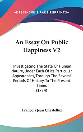 9781436664202: An Essay On Public Happiness V2: Investigating The State Of Human Nature, Under Each Of Its Particular Appearances, Through The Several Periods Of History, To The Present Times (1774)