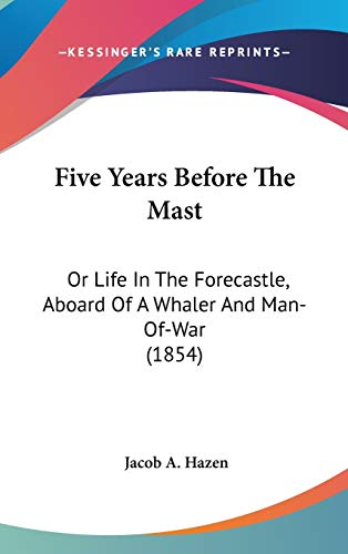 9781436665087: Five Years Before The Mast: Or Life In The Forecastle, Aboard Of A Whaler And Man-Of-War (1854)