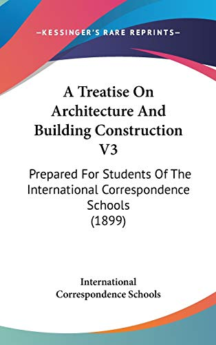 9781436666367: A Treatise On Architecture And Building Construction V3: Prepared For Students Of The International Correspondence Schools (1899)