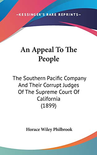9781436668477: An Appeal To The People: The Southern Pacific Company And Their Corrupt Judges Of The Supreme Court Of California (1899)
