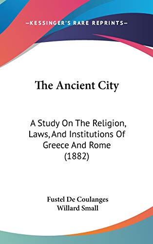9781436669023: The Ancient City: A Study On The Religion, Laws, And Institutions Of Greece And Rome (1882)