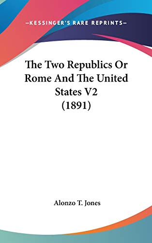 9781436669085: The Two Republics Or Rome And The United States V2 (1891)