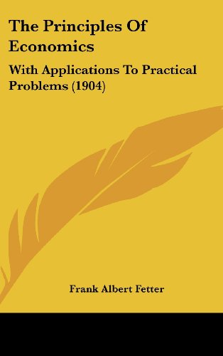 9781436670982: The Principles of Economics: With Applications to Practical Problems (1904)
