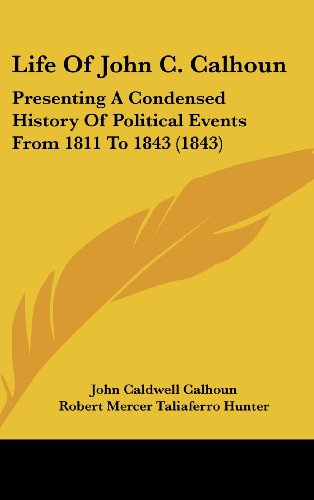 9781436671071: Life Of John C. Calhoun: Presenting A Condensed History Of Political Events From 1811 To 1843 (1843)