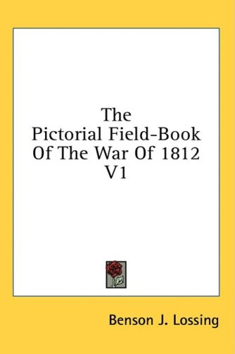 9781436671927: The Pictorial Field-Book Of The War Of 1812 V1