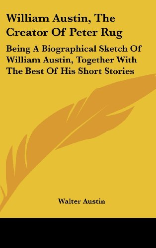 9781436676755: William Austin, The Creator Of Peter Rug: Being A Biographical Sketch Of William Austin, Together With The Best Of His Short Stories