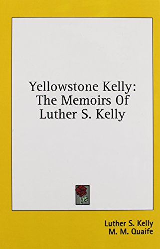 9781436677158: Yellowstone Kelly: The Memoirs of Luther S. Kelly