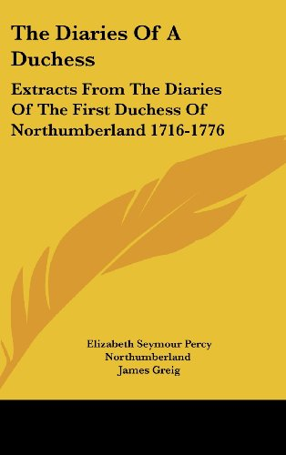 9781436678766: The Diaries Of A Duchess: Extracts From The Diaries Of The First Duchess Of Northumberland 1716-1776