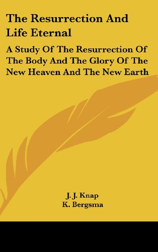 9781436681124: The Resurrection And Life Eternal: A Study Of The Resurrection Of The Body And The Glory Of The New Heaven And The New Earth