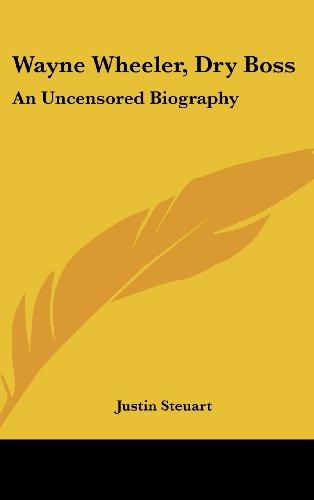 9781436681940: Wayne Wheeler, Dry Boss: An Uncensored Biography