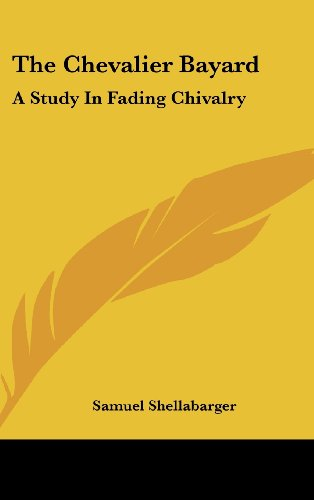 9781436682046: The Chevalier Bayard: A Study in Fading Chivalry