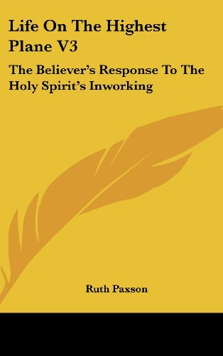 Life On The Highest Plane V3: The Believer's Response To The Holy Spirit's Inworking (1436682622) by Ruth Paxson